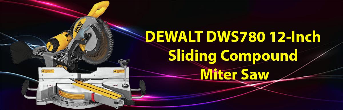 DEWALT DWS780 12-Inch Sliding Compound Miter Saw